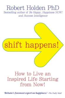 Shift Happens! : How to Live an Inspired Life... Starting from Now!, Paperback Book