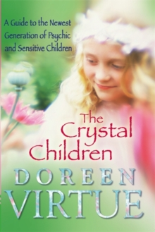The Crystal Children : A Guide to the Newest Generation of Psychic and Sensitive Children, Paperback Book