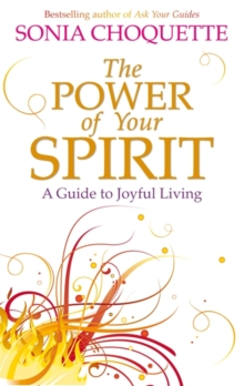 The Power of Your Spirit : A Guide to Joyful Living, Paperback Book