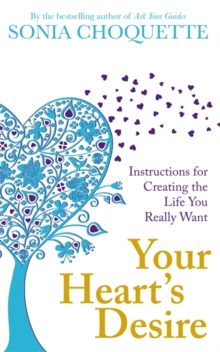 Your Heart's Desire : Instructions for Creating the Life You Really Want, Paperback Book