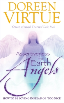 Assertiveness for Earth Angels : How to be Loving Instead of 'Too Nice', Paperback Book
