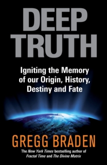 Deep Truth : Igniting the Memory of Our Origin, History, Destiny and Fate, Paperback Book