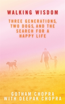 Walking Wisdom : Three Generations, Two Dogs, and the Search for a Happy Life, Paperback Book
