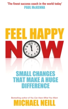 Feel Happy Now : Small Changes that Make a Huge Difference, Paperback Book