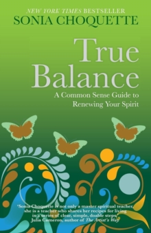 True Balance : A Common Sense Guide to Renewing Your Spirit, Paperback Book