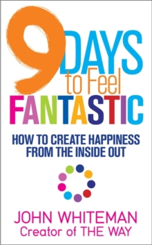 9 Days to Feel Fantastic : How to Create Happiness from the Inside Out, Paperback Book