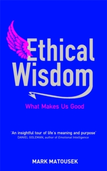Ethical Wisdom : The Search for a Moral Life, Paperback Book