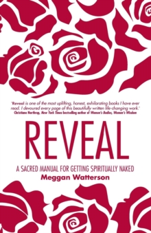 Reveal : A Sacred Manual for Getting Spiritually Naked, Paperback Book