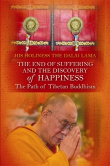 The End of Suffering and the Discovery of Happiness : The Path of Tibetan Buddhism, Paperback Book