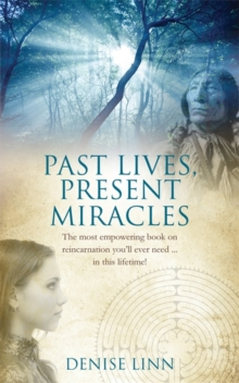 Past Lives, Present Miracles : The most empowering book on reincarnation you'll ever need... in this lifetime!, Paperback Book