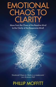 Emotional Chaos to Clarity : Move from the Chaos of the Reactive Mind to the Clarity of the Responsive Mind!, Paperback Book