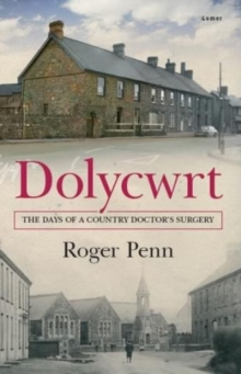 Dolycwrt : The Days of a Country Doctor's Surgery, Paperback Book