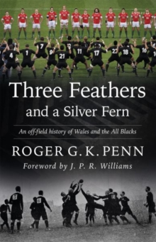 Three Feathers and a Silver Fern : An Off-field History of the Wales-All Blacks Fixtures, Paperback Book