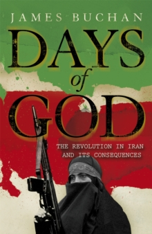 Days of God : The Revolution in Iran and Its Consequences, Paperback Book