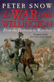 To War with Wellington : From the Peninsula to Waterloo, Paperback Book