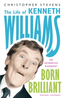 Kenneth Williams: Born Brilliant : The Life of Kenneth Williams, Paperback Book
