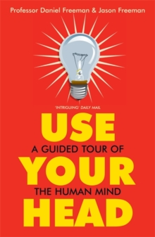 Use Your Head : A Guided Tour of the Human Mind, Paperback Book