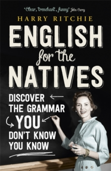 English for the Natives : Discover the Grammar You Don't Know You Know, Paperback Book