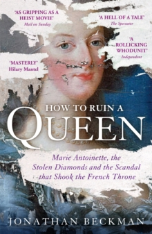 How to Ruin a Queen : Marie Antoinette, the Stolen Diamonds and the Scandal That Shook the French Throne, Paperback Book
