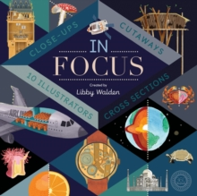 In Focus : 101 Close Ups, Cross-Sections and Cutaways, Hardback Book