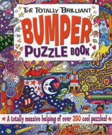 The Totally Brilliant Bumper Puzzle Book : A Totally Massive Helping of Over 350 Cool Puzzles!, Paperback Book
