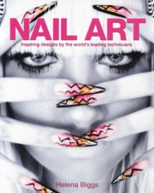 Nail Art : Inspiring Designs by the World's Leading Technicians, Paperback Book