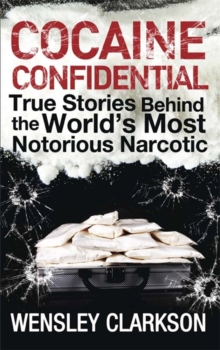 Cocaine Confidential : True Stories Behind the World's Most Notorious Narcotic, Paperback Book