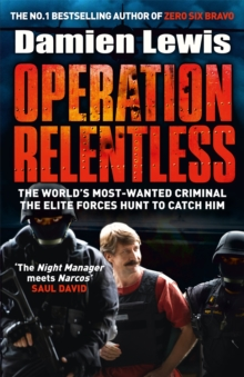 Operation Relentless : The Hunt for the Richest, Deadliest Criminal in History, Hardback Book