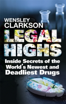 Legal Highs : Inside Secrets of the World's Newest and Deadliest Drugs, Paperback Book