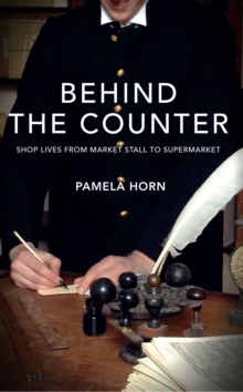 Behind the Counter : Shop Lives from Market Stall to Supermarket, Paperback Book
