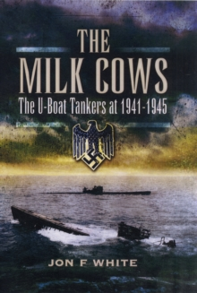 The Milk Cows : The U-Boat Tankers at War 1941-1945, Hardback Book