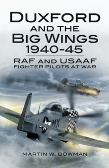 Duxford and the Big Wings 1940-45 : RAF and USAAF Fighter Pilots at War, Hardback Book