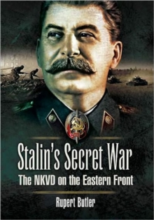 Stalin's Secret War : The NKVD on the Eastern Front, Hardback Book