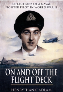 On and Off the Flight Deck : Reflections of a Naval Fighter Pilot in World War II Bk. 1, Paperback Book