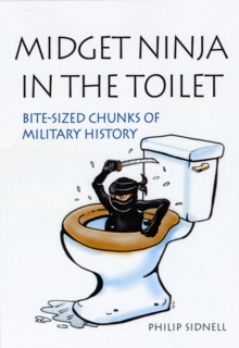 Midget Ninja and Tactical Laxatives : Bizarre Warfare Through the Ages, Paperback Book
