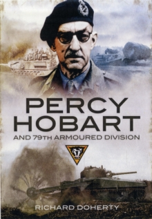 Hobart's 79th Armoured Division at War : Invention, Innovation and Inspiration, Hardback Book