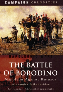 The Battle of Borodino : Napoleon Against Kutuzov, Paperback Book