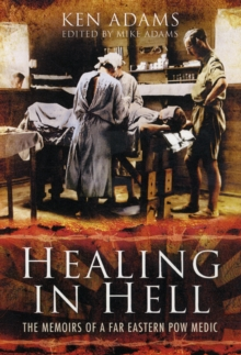 Healing in Hell : The Memoirs of a Far Eastern POW Medic, Hardback Book