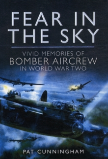 Fear in the Sky : Vivid Memories of Bomber Aircrew in World War Two, Hardback Book