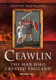 Ceawlin: The Man Who Created England, Hardback Book