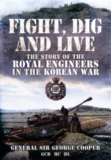 Fight, Dig and Live : The Story of the Royal Engineers in the Korean War, Hardback Book