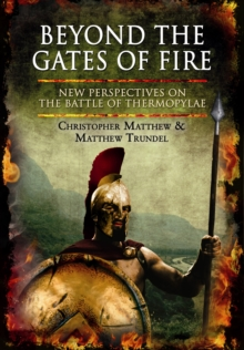 Beyond the Gates of Fire : New Perspectives on the Battle of Thermopylae, Hardback Book