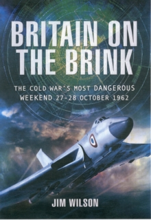 Britain on the Brink : The Cold War's Most Dangerous Weekend, 27-28 October 1962, Hardback Book