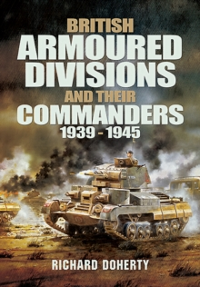 British Armoured Divisions and Their Commanders, 1939-1945, Hardback Book