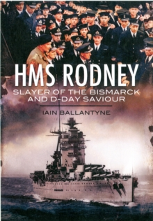 HMS Rodney : Slayer of the Bismarck and D-Day Saviour, Paperback Book