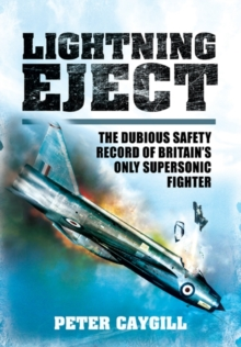Lightning Eject : The Dubious Safety Record of Britain's Only Supersonic Fighter, Hardback Book