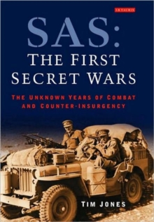 SAS: The First Secret Wars : The Unknown Years of Combat and Counter-insurgency, Paperback Book