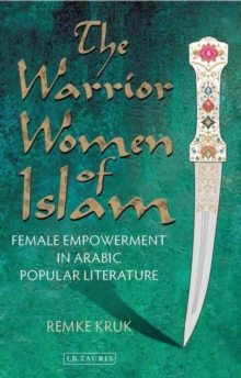 The Warrior Women of Islam : Female Empowerment in Arabic Popular Literature, Paperback Book
