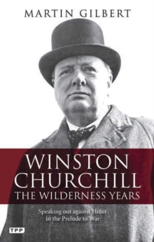 Winston Churchill - the Wilderness Years : A Lone Voice Against Hitler in the Prelude to War, Paperback Book
