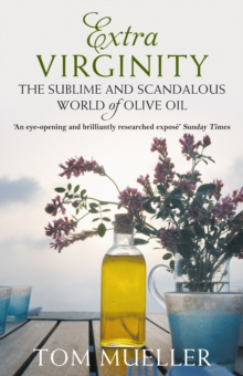 Extra Virginity : The Sublime and Scandalous World of Olive Oil, Paperback Book
